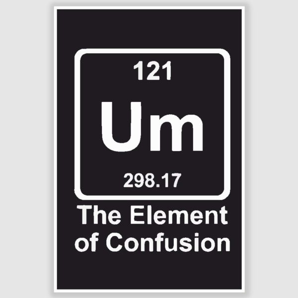 Um - The Element of Confusion Funny Poster (12 x 18 inch)