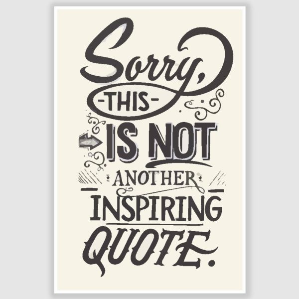 Sorry Not An Inspiring Quote Funny Poster (12 x 18 inch)
