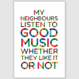 My Neighbours, Listen to Good Music Funny Poster (12 x 18 inch)