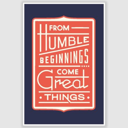 From Humble Beginnings Inspirational Quote Poster (12 x 18 inch)