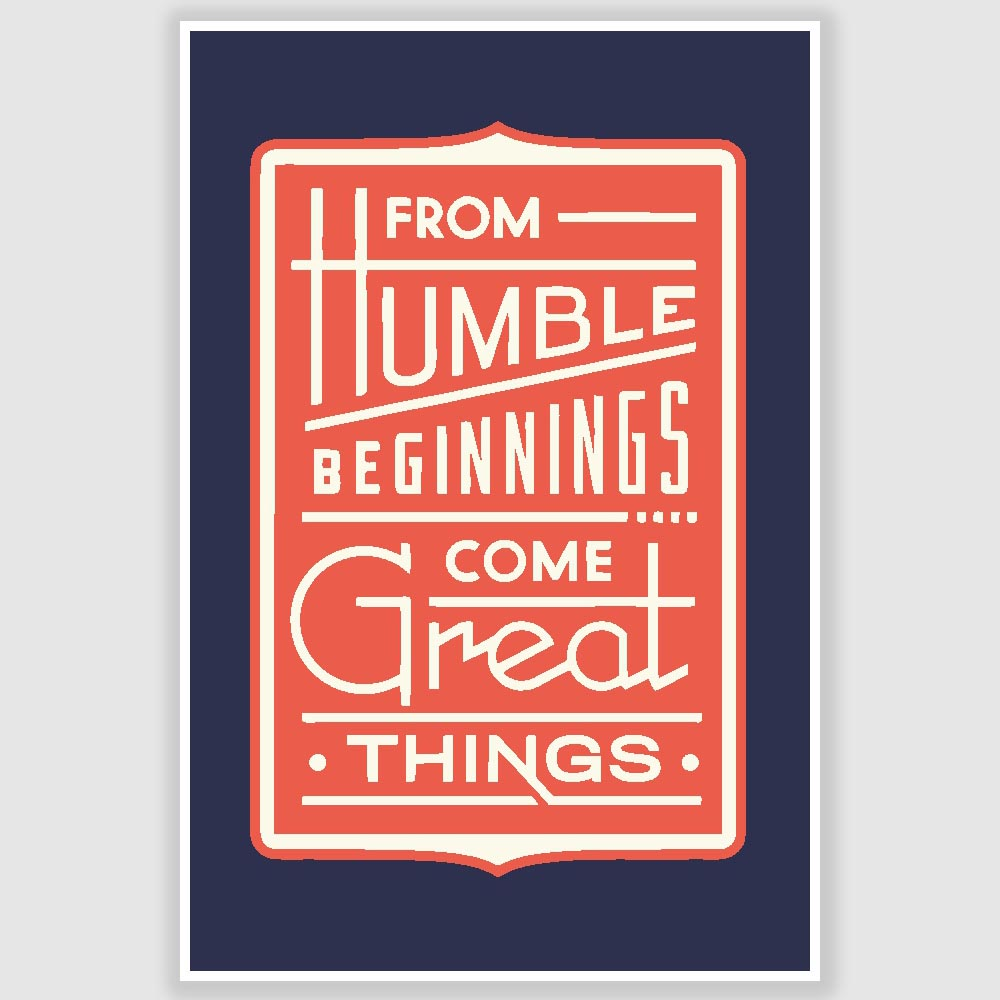 Humble Beginnings Quotes: From Humble Beginnings Inspirational Quote Poster (12 X 18