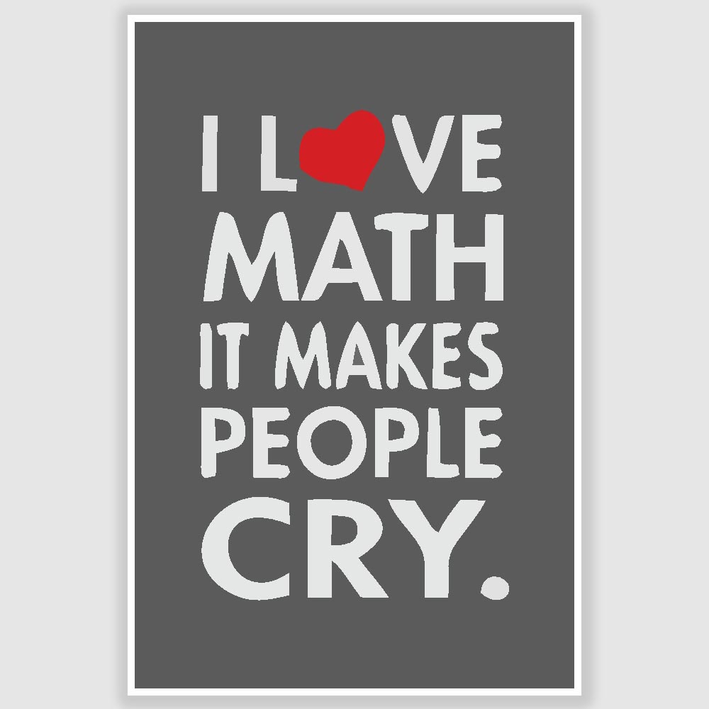 i love maths funny poster (12 x 18 inch) - inephos