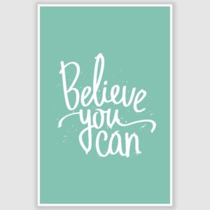 Believe you can Inspirational Poster (12 x 18 inch)