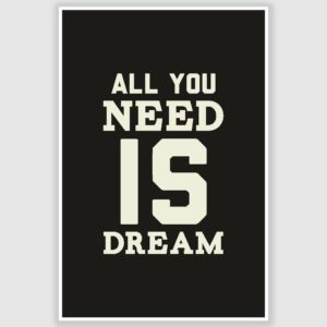 All You Need Is Dream Inspirational Poster (12 x 18 inch)