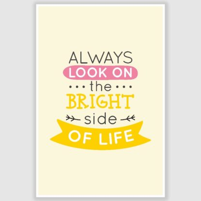 Always Look On Bright Side Inspirational Poster (12 x 18 inch)