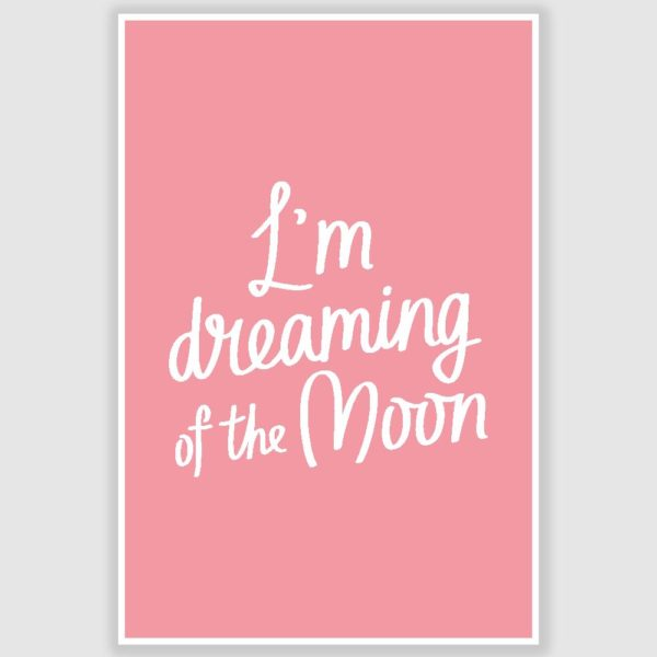 Im dreaming of the moon Inspirational Poster (12 x 18 inch)