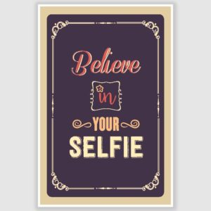 Believe In Your Selfie Poster (12 x 18 inch)