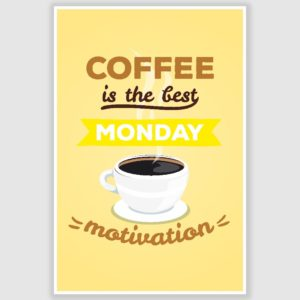 Coffee Monday Motivation Inspirational Poster (12 x 18 inch)
