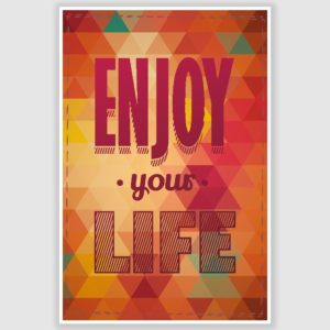 Enjoy Your Life Poster (12 x 18 inch)