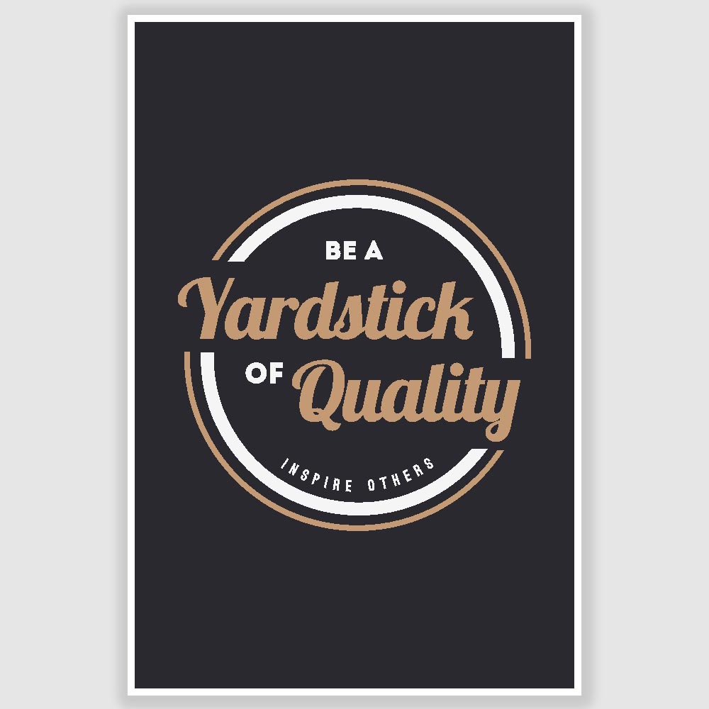 Be A Yardstick Of Quality Inspirational Poster 12 X 18 Inch