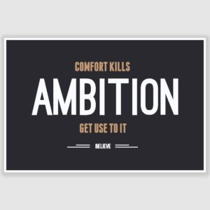 Comfort Kills Ambition Inspirational Poster (12 x 18 inch)
