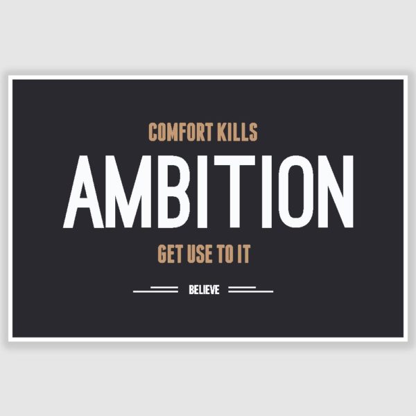 Comfort Kills Ambition Inspirational Poster (12 x 18 inch)