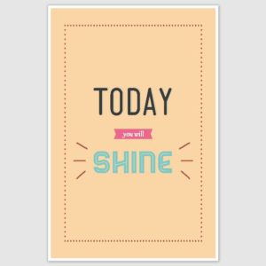 Today You Will Shine Motivational Poster (12 x 18 inch)