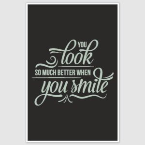 You Look Better When You Smile Poster (12 x 18 inch)