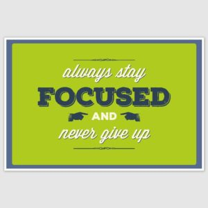 Always Stay Focused Poster (12 x 18 inch)