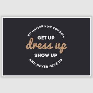 Get Up Dress Up Show Up Inspirational Poster (12 x 18 inch)