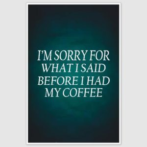 Before I had my coffee Funny Poster (12 x 18 inch)
