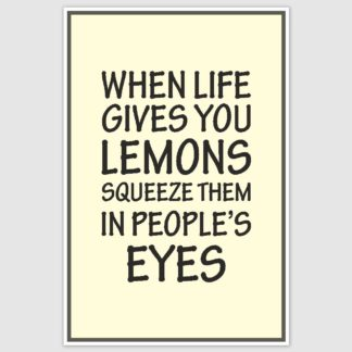 When Life Gives Lemons Funny Poster (12 x 18 inch)