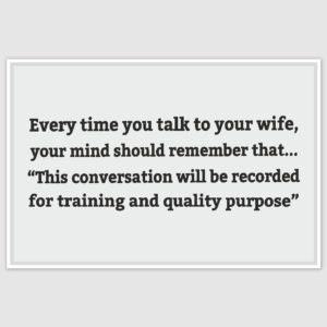 Everytime you talk to your wife Funny Poster (12 x 18 inch)