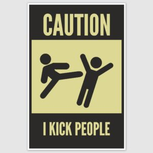 Caution I Kick People Funny Poster (12 x 18 inch)