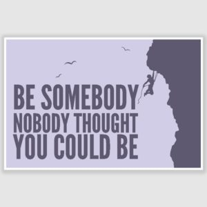 Be Somebody Inspirational Poster (12 x 18 inch)