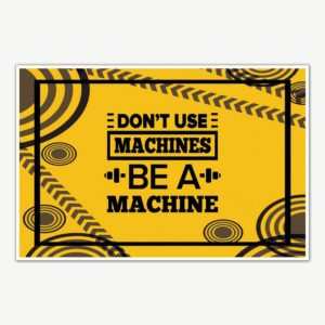 Be A Machine Gym Quotes Poster Art | Gym Motivation Posters