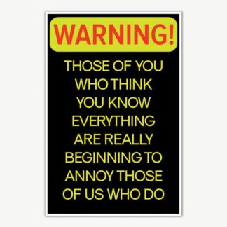 Warning Who Know Everything Quote Poster | Funny Posters For Room
