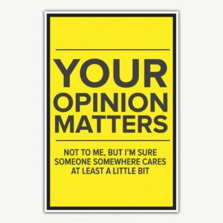 Your Opinion Matters Poster | Funny Posters For Room