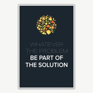 Whatever The Problem Be Part Of The Solution Poster | Inspirational Posters For Offices