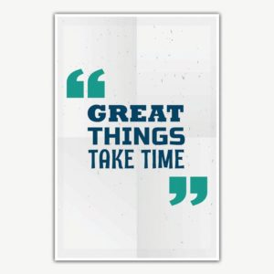 Great Things Take Time Poster Art | Inspirational Posters