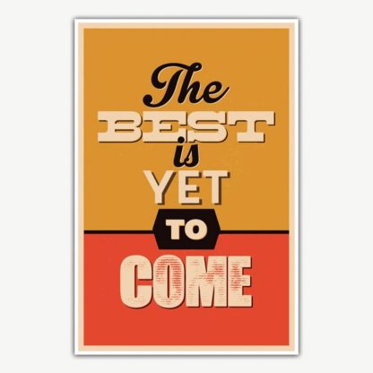 The Best Is Yet To Come Poster Art | Inspirational Posters