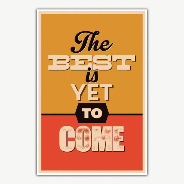 The Best Is Yet To Come Poster Art   Inspirational Posters